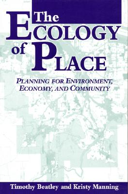 The Ecology of Place By Beatley, Timothy/ Manning, Kristy
